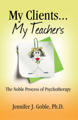 "My Clients ... My Teachers: the Noble Process of Psychotherapy"" by Jennifer J. Goble Ph.D"